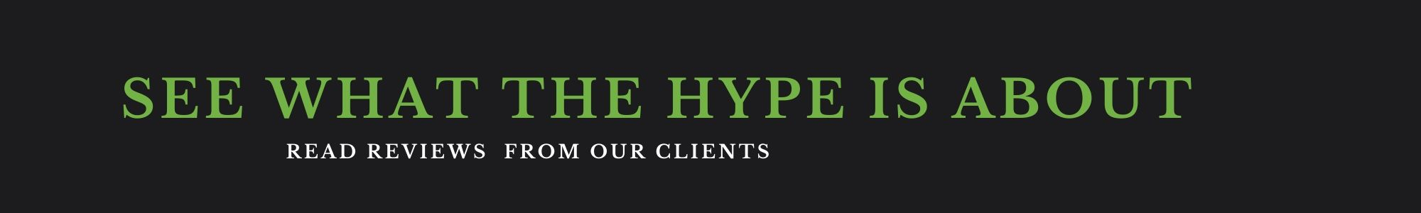 See what the hype is about. Read reviews from our clients.